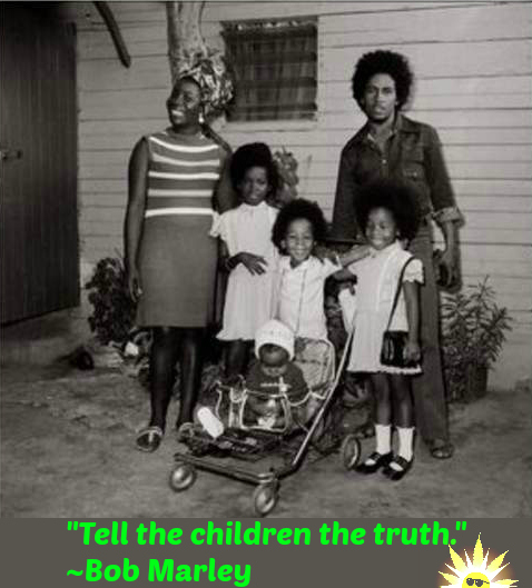 Tell the children the truth. ~Bob Marley